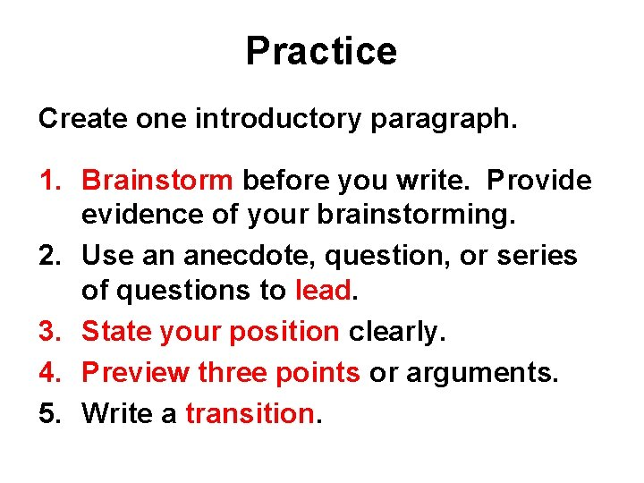 Practice Create one introductory paragraph. 1. Brainstorm before you write. Provide evidence of your