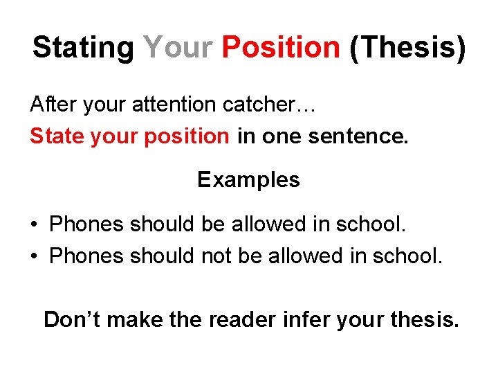 Stating Your Position (Thesis) After your attention catcher… State your position in one sentence.