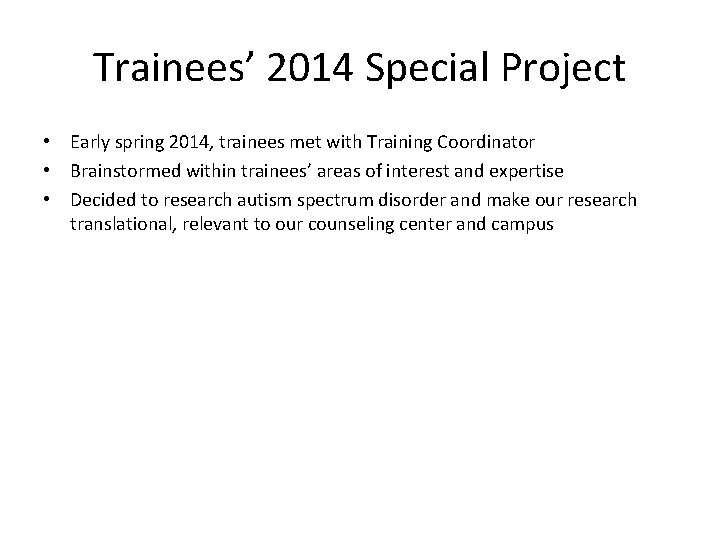 Trainees' 2014 Special Project • Early spring 2014, trainees met with Training Coordinator •