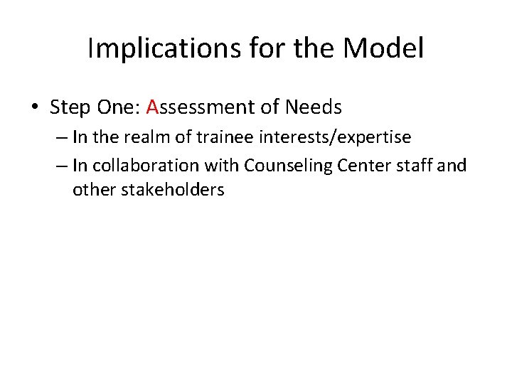 Implications for the Model • Step One: Assessment of Needs – In the realm