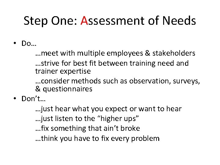 Step One: Assessment of Needs • Do… …meet with multiple employees & stakeholders …strive