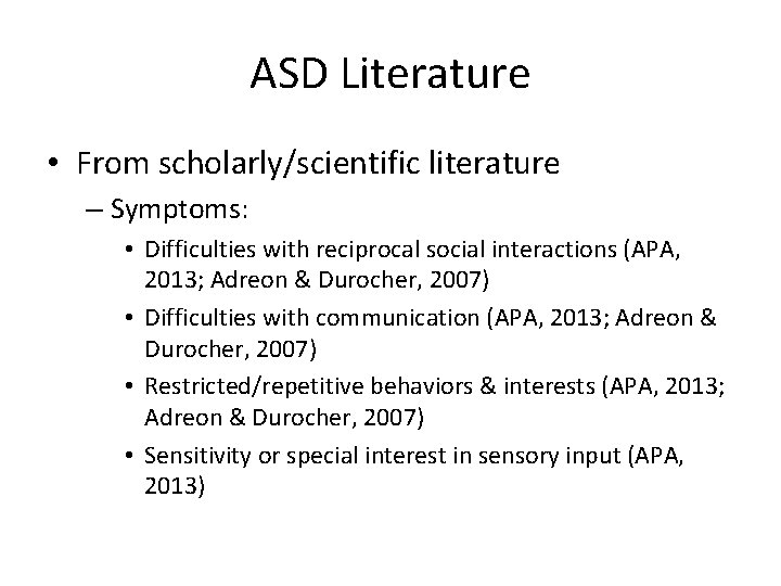 ASD Literature • From scholarly/scientific literature – Symptoms: • Difficulties with reciprocal social interactions
