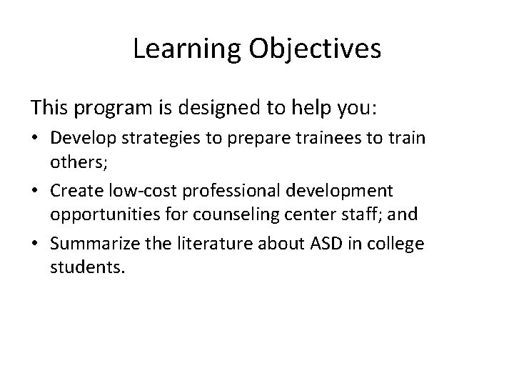 Learning Objectives This program is designed to help you: • Develop strategies to prepare