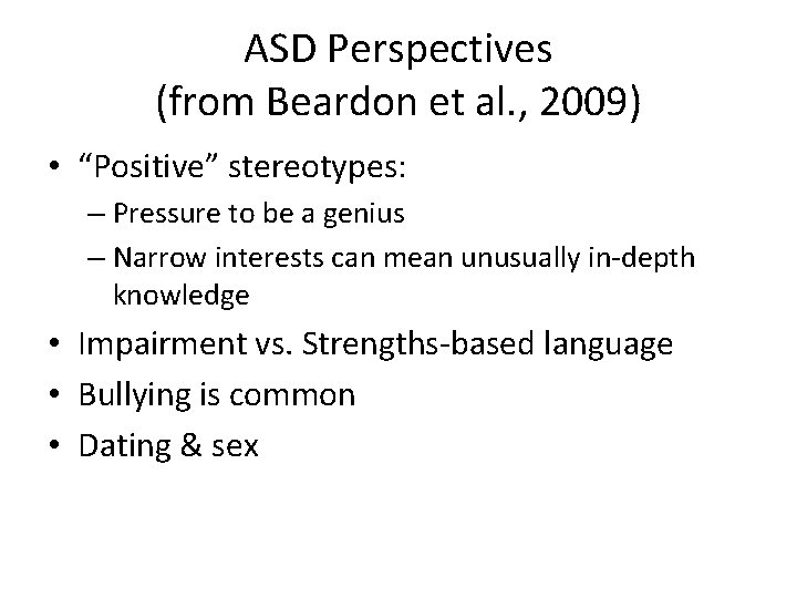 """ASD Perspectives (from Beardon et al. , 2009) • """"Positive"""" stereotypes: – Pressure to"""
