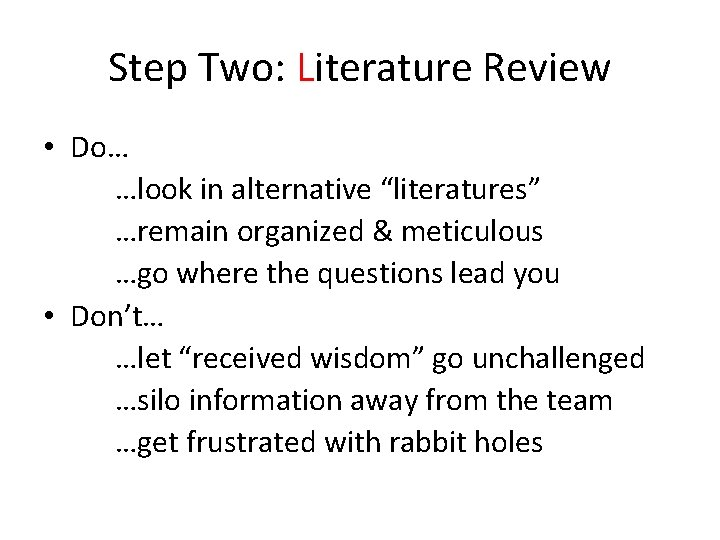"""Step Two: Literature Review • Do… …look in alternative """"literatures"""" …remain organized & meticulous"""