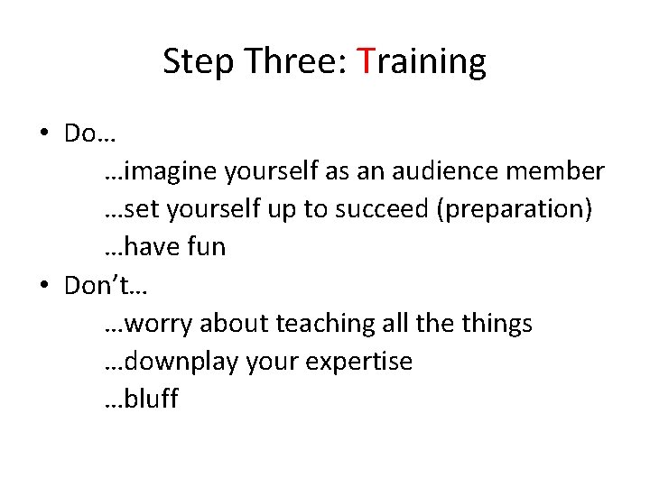 Step Three: Training • Do… …imagine yourself as an audience member …set yourself up