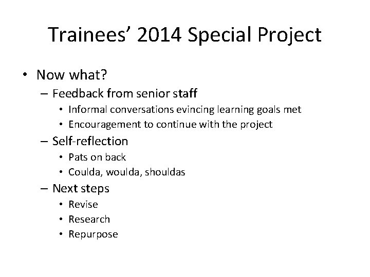 Trainees' 2014 Special Project • Now what? – Feedback from senior staff • Informal