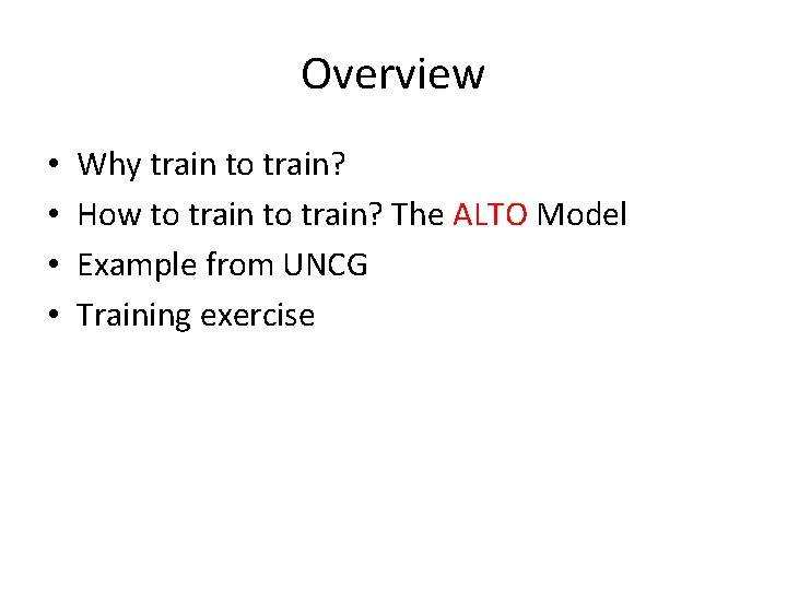 Overview • • Why train to train? How to train? The ALTO Model Example