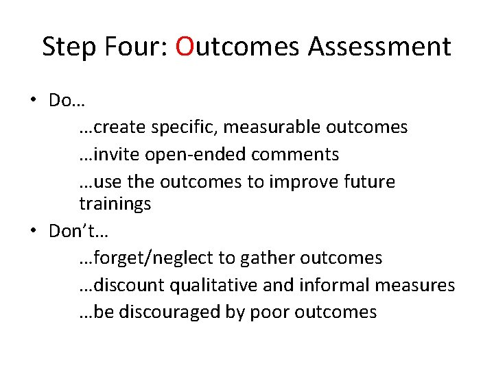 Step Four: Outcomes Assessment • Do… …create specific, measurable outcomes …invite open‐ended comments …use