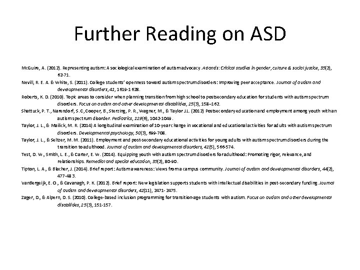 Further Reading on ASD Mc. Guire, A. (2012). Representing autism: A sociological examination of
