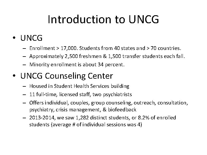 Introduction to UNCG • UNCG – Enrollment > 17, 000. Students from 40 states