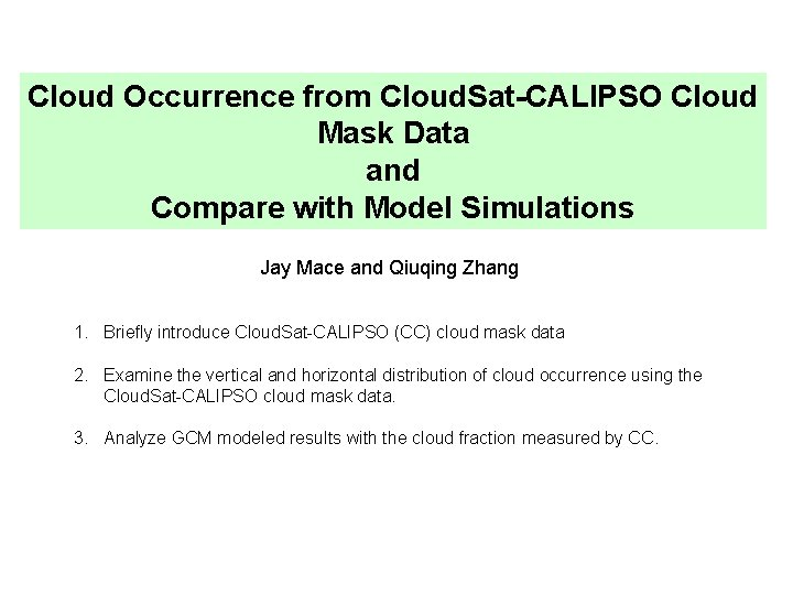 Cloud Occurrence from Cloud. Sat-CALIPSO Cloud Mask Data and Compare with Model Simulations Jay