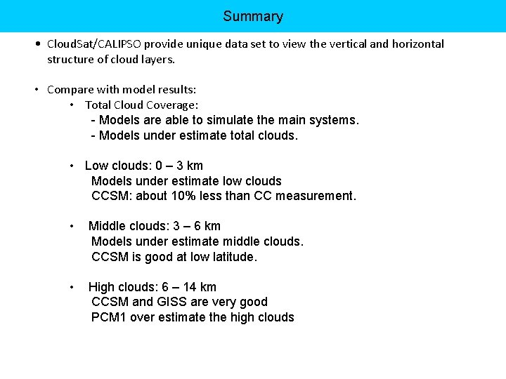 Summary • Cloud. Sat/CALIPSO provide unique data set to view the vertical and horizontal