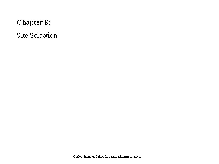 Chapter 8: Site Selection © 2005 Thomson Delmar Learning. All rights reserved.