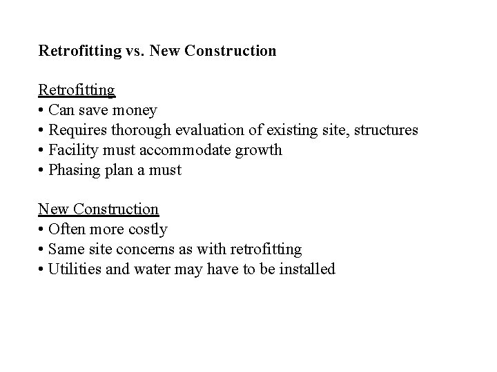 Retrofitting vs. New Construction Retrofitting • Can save money • Requires thorough evaluation of