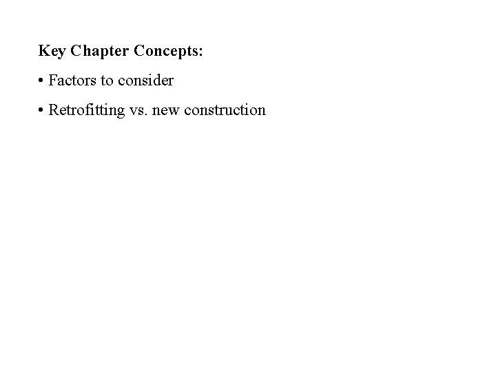 Key Chapter Concepts: • Factors to consider • Retrofitting vs. new construction