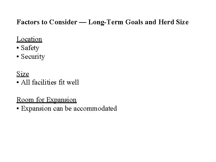 Factors to Consider — Long-Term Goals and Herd Size Location • Safety • Security