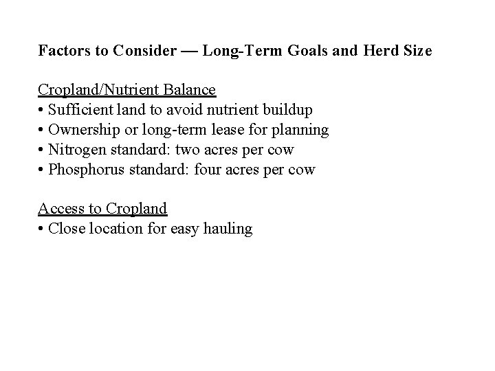 Factors to Consider — Long-Term Goals and Herd Size Cropland/Nutrient Balance • Sufficient land