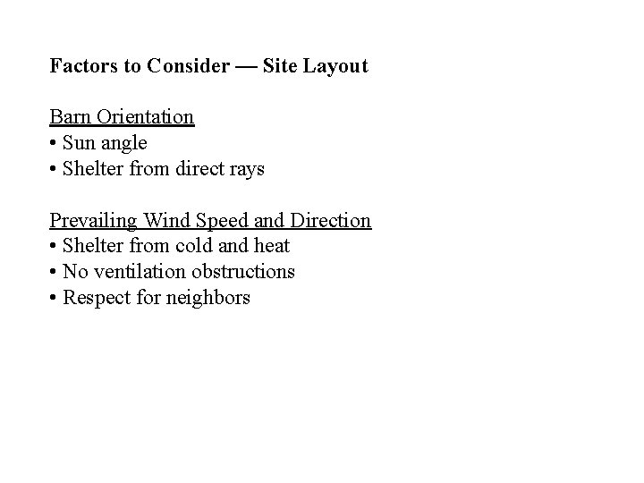 Factors to Consider — Site Layout Barn Orientation • Sun angle • Shelter from