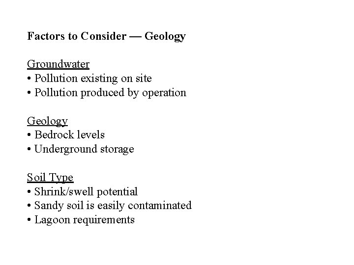 Factors to Consider — Geology Groundwater • Pollution existing on site • Pollution produced