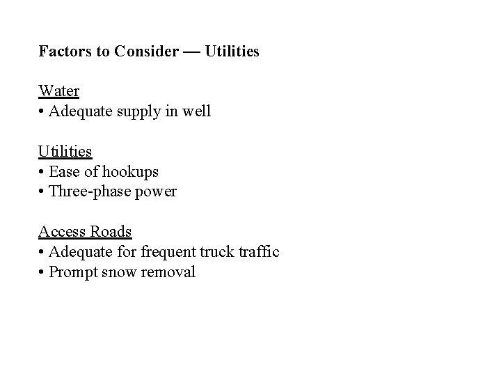 Factors to Consider — Utilities Water • Adequate supply in well Utilities • Ease