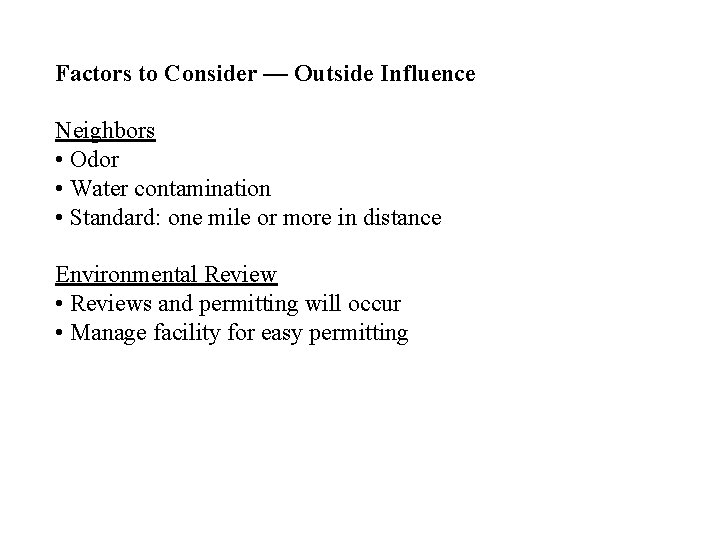 Factors to Consider — Outside Influence Neighbors • Odor • Water contamination • Standard:
