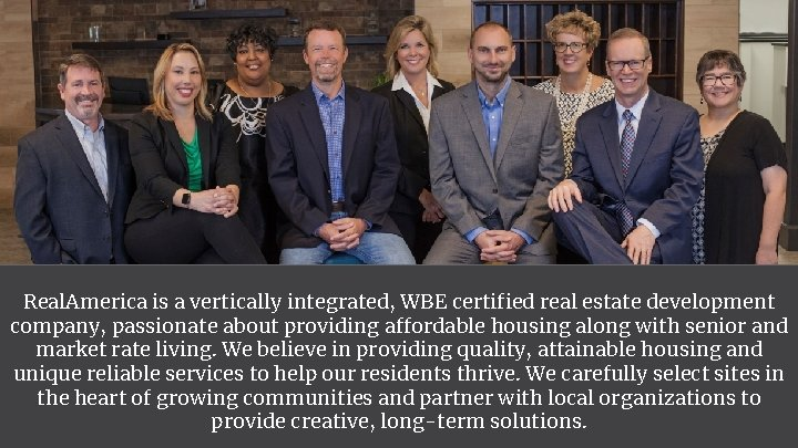 Real. America is a vertically integrated, WBE certified real estate development company, passionate about