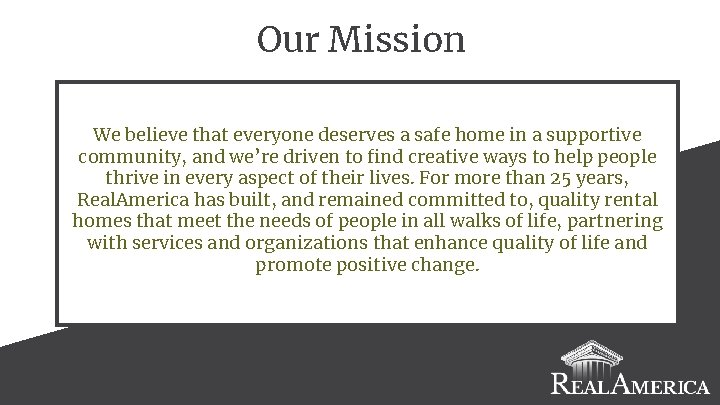 Our Mission We believe that everyone deserves a safe home in a supportive community,