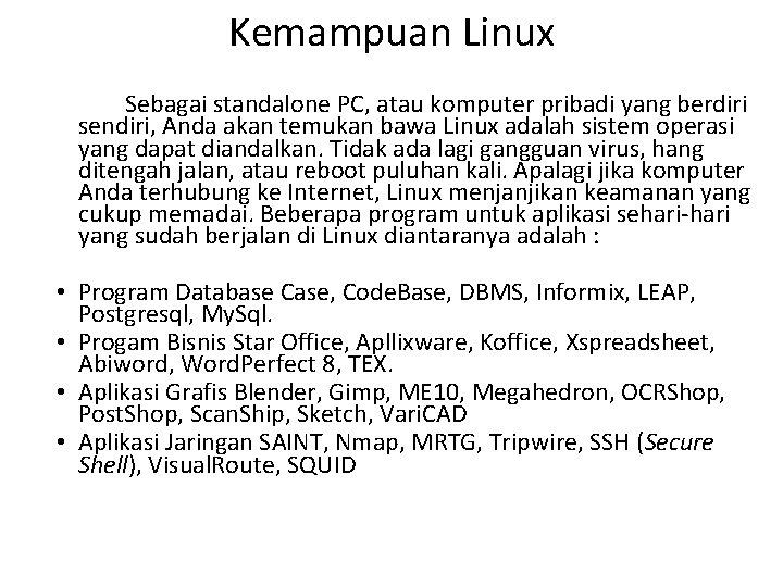 Kemampuan Linux Sebagai standalone PC, atau komputer pribadi yang berdiri sendiri, Anda akan temukan