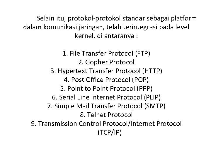 Selain itu, protokol-protokol standar sebagai platform dalam komunikasi jaringan, telah terintegrasi pada level kernel,