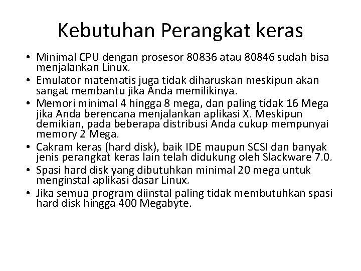 Kebutuhan Perangkat keras • Minimal CPU dengan prosesor 80836 atau 80846 sudah bisa menjalankan