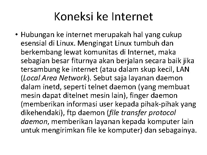 Koneksi ke Internet • Hubungan ke internet merupakah hal yang cukup esensial di Linux.