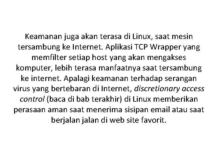 Keamanan juga akan terasa di Linux, saat mesin tersambung ke Internet. Aplikasi TCP Wrapper