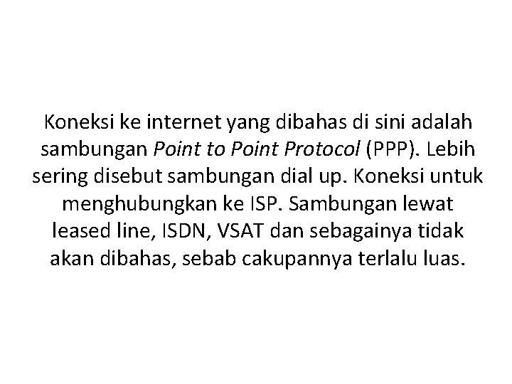 Koneksi ke internet yang dibahas di sini adalah sambungan Point to Point Protocol (PPP).