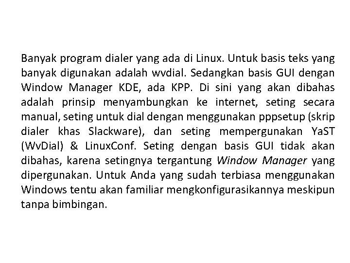 Banyak program dialer yang ada di Linux. Untuk basis teks yang banyak digunakan adalah