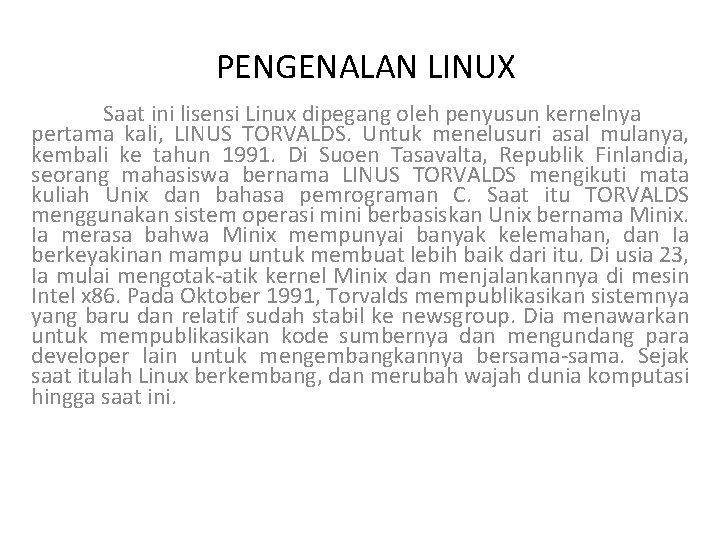 PENGENALAN LINUX Saat ini lisensi Linux dipegang oleh penyusun kernelnya pertama kali, LINUS TORVALDS.