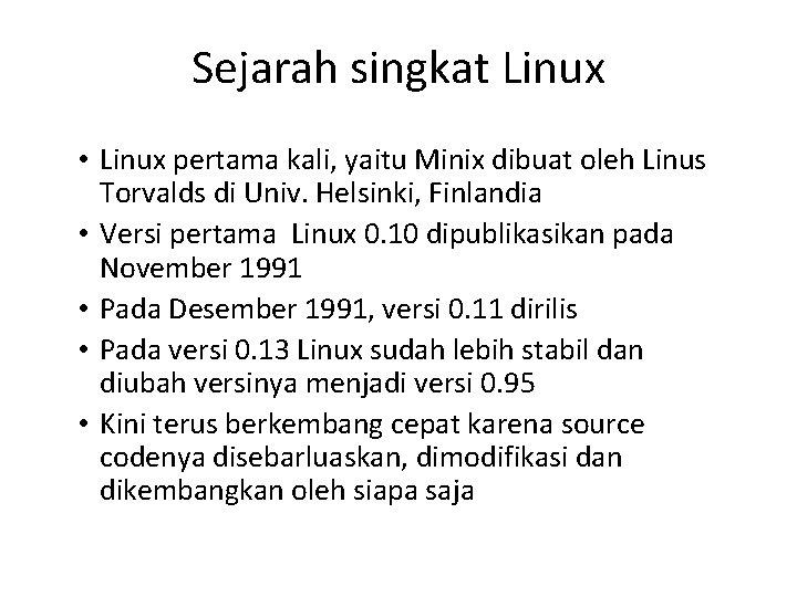 Sejarah singkat Linux • Linux pertama kali, yaitu Minix dibuat oleh Linus Torvalds di