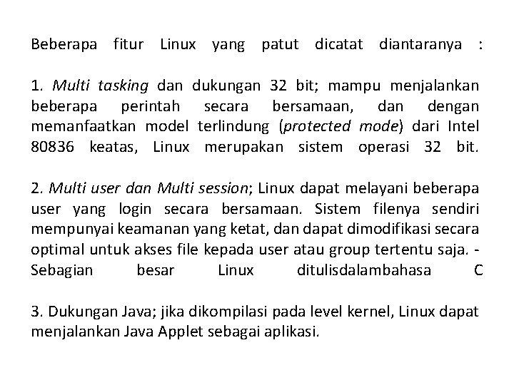 Beberapa fitur Linux yang patut dicatat diantaranya : 1. Multi tasking dan dukungan 32