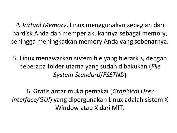 4. Virtual Memory. Linux menggunakan sebagian dari hardisk Anda dan memperlakukannya sebagai memory, sehingga