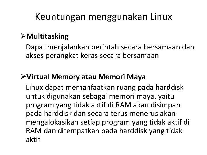 Keuntungan menggunakan Linux ØMultitasking Dapat menjalankan perintah secara bersamaan dan akses perangkat keras secara