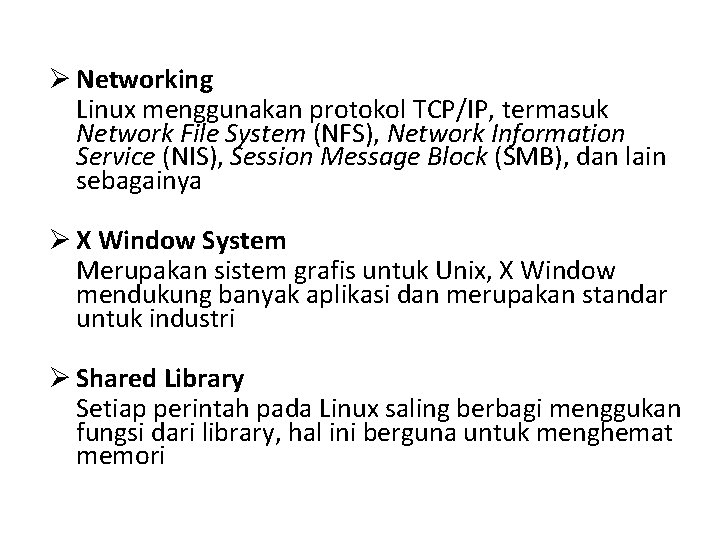 Ø Networking Linux menggunakan protokol TCP/IP, termasuk Network File System (NFS), Network Information Service