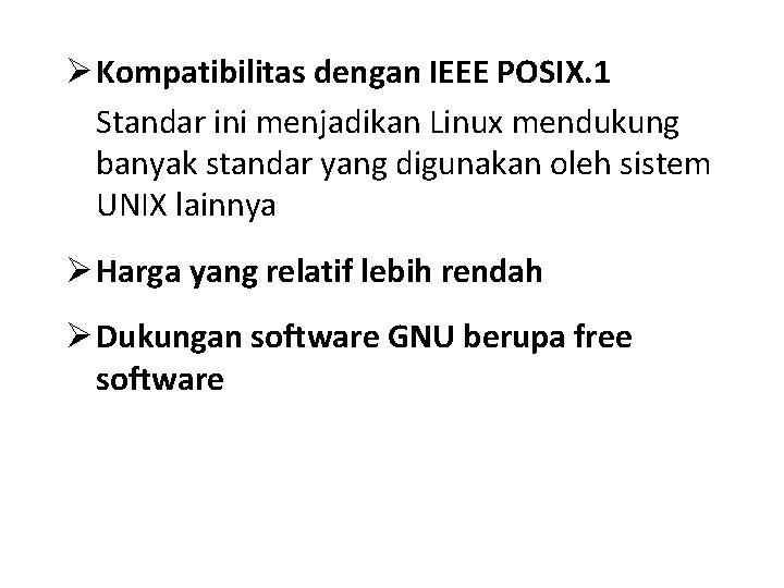 Ø Kompatibilitas dengan IEEE POSIX. 1 Standar ini menjadikan Linux mendukung banyak standar yang