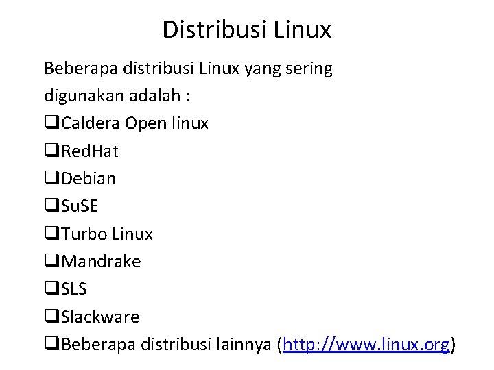 Distribusi Linux Beberapa distribusi Linux yang sering digunakan adalah : q. Caldera Open linux