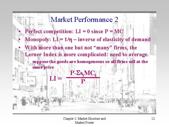 Market Performance 2 • Perfect competition: LI = 0 since P = MC •