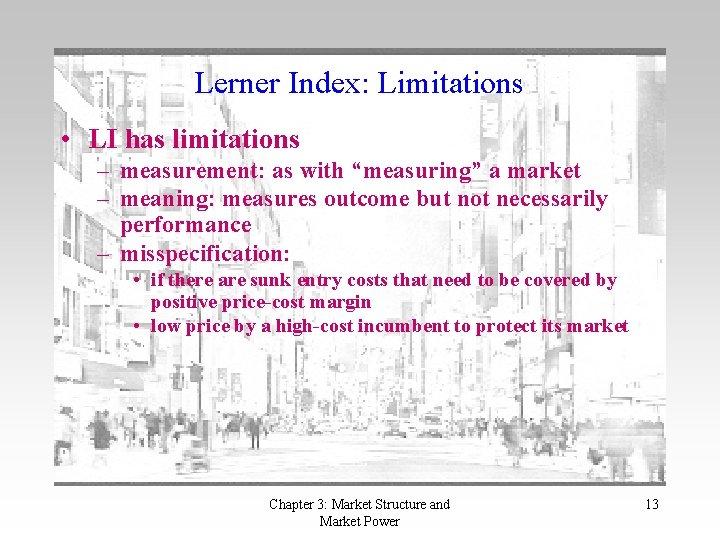 "Lerner Index: Limitations • LI has limitations – measurement: as with ""measuring"" a market"