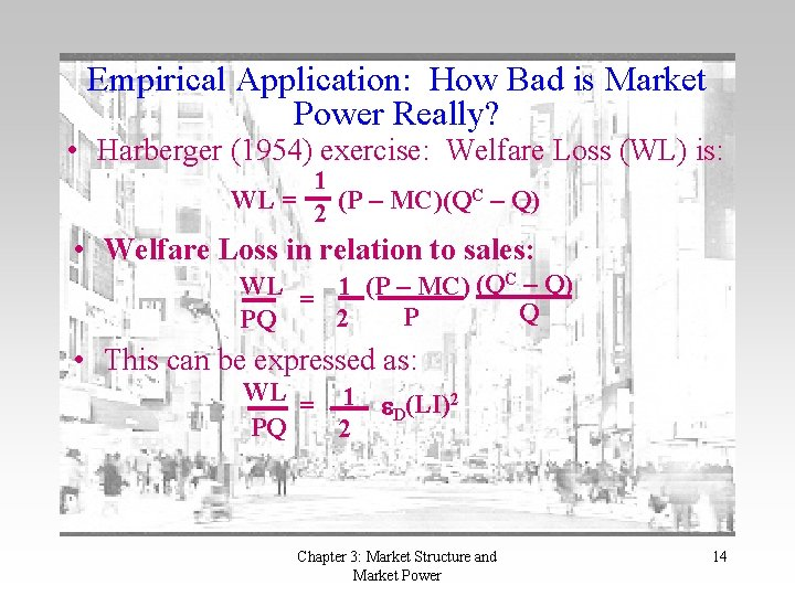Empirical Application: How Bad is Market Power Really? • Harberger (1954) exercise: Welfare Loss