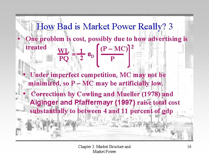 How Bad is Market Power Really? 3 • One problem is cost, possibly due