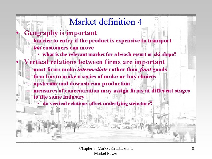 Market definition 4 • Geography is important – barrier to entry if the product