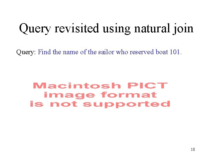 Query revisited using natural join Query: Find the name of the sailor who reserved