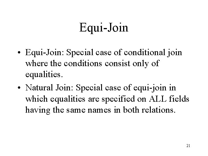 Equi-Join • Equi-Join: Special case of conditional join where the conditions consist only of